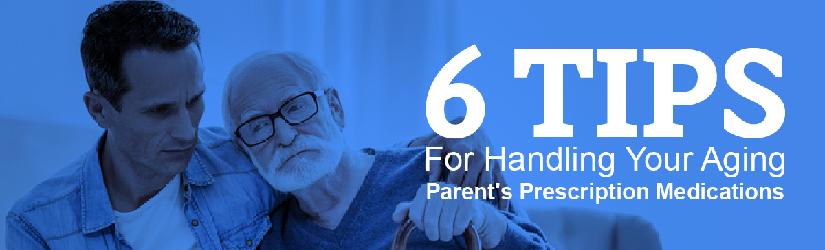 6 Tips for Handling Your Aging Parent's Prescription Medication New York Health Works